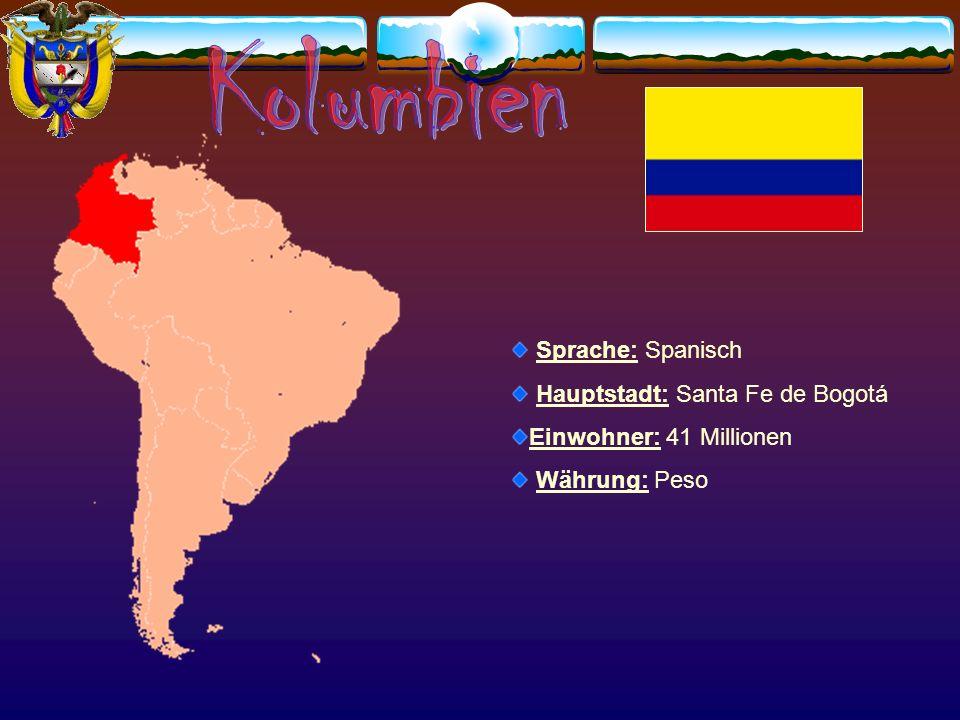 Kolumbien Sprache: Spanisch Hauptstadt: Santa Fe de Bogotá