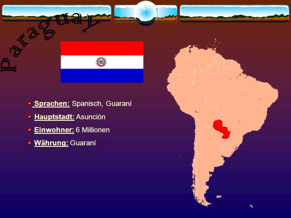 Paraguay Sprachen: Spanisch, Guaraní Hauptstadt: Asunción