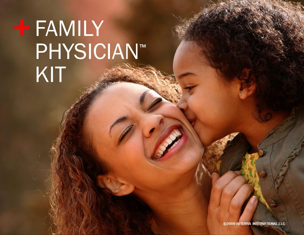 + FAMILY PHYSICIAN™ KIT ©2009 dōTERRA INTERNATIONAL,LLC