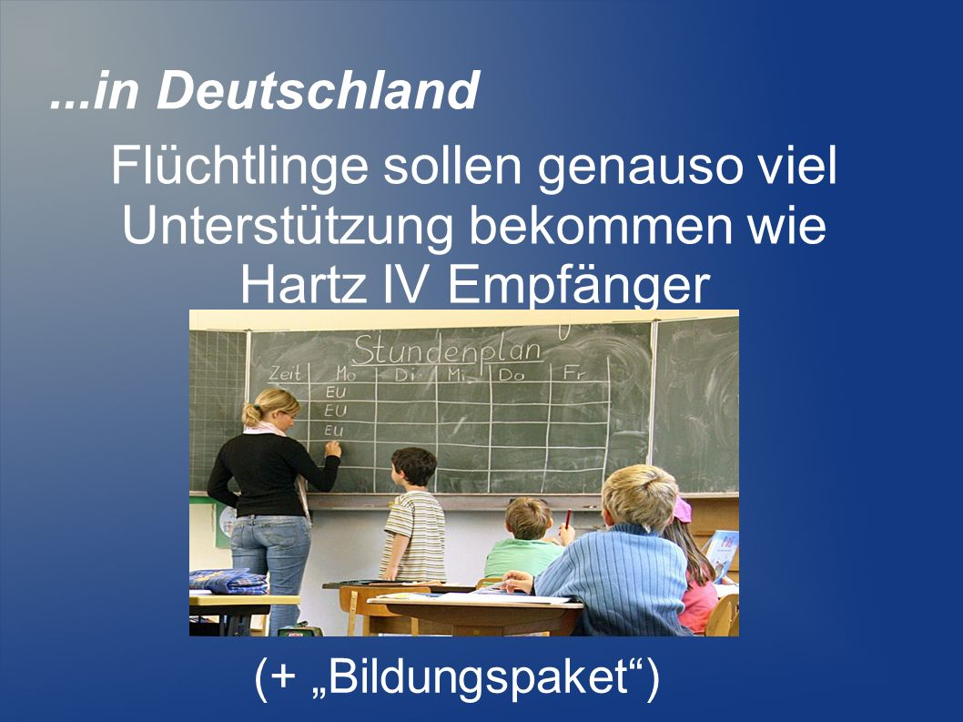...in DeutschlandFlüchtlinge sollen genauso viel Unterstützung bekommen wie Hartz IV Empfänger.