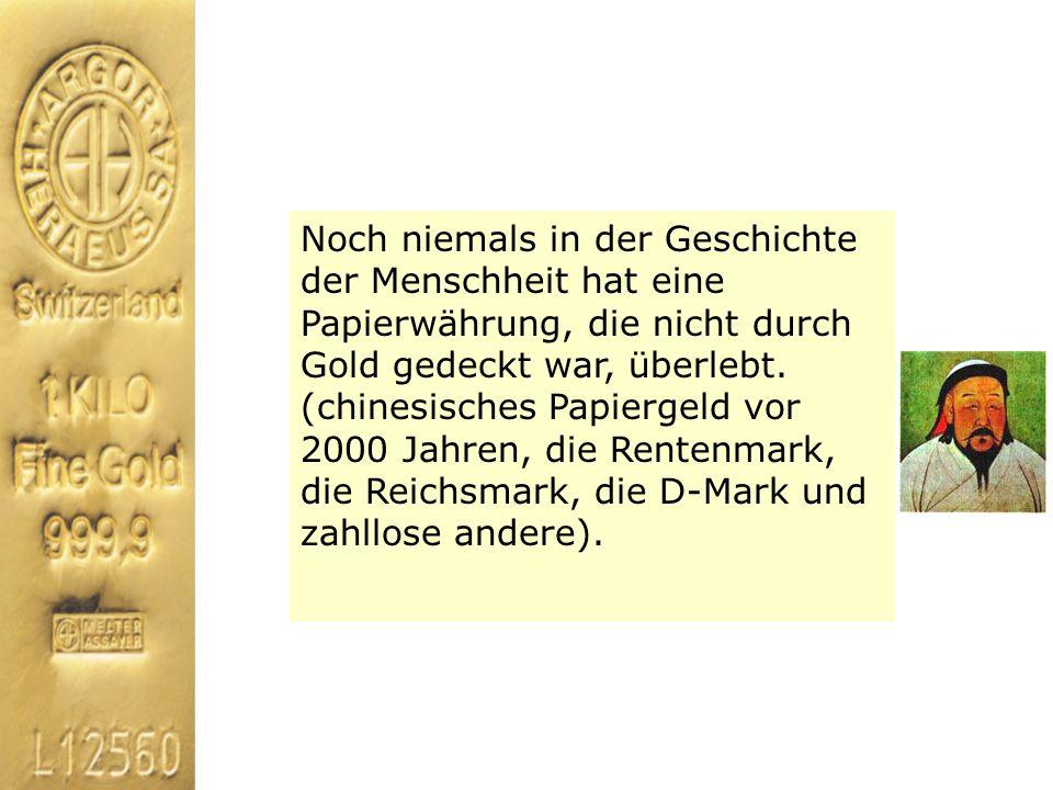 Noch niemals in der Geschichte der Menschheit hat eine Papierwährung, die nicht durch Gold gedeckt war, überlebt.