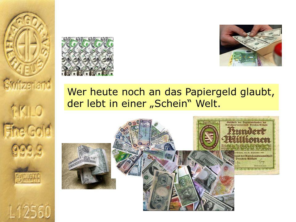 """Wer heute noch an das Papiergeld glaubt, der lebt in einer """"Schein Welt."""