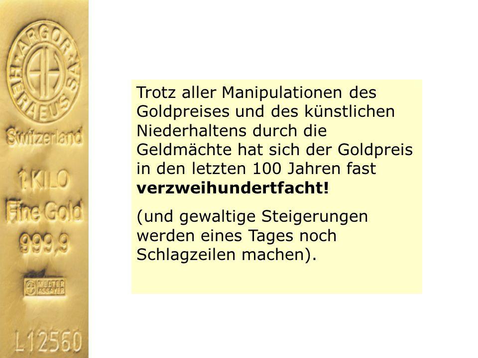 Trotz aller Manipulationen des Goldpreises und des künstlichen Niederhaltens durch die Geldmächte hat sich der Goldpreis in den letzten 100 Jahren fast verzweihundertfacht!