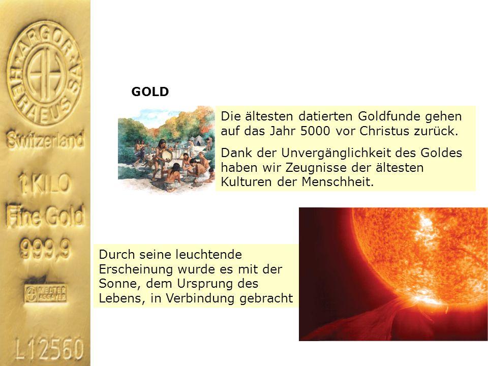 GOLDDie ältesten datierten Goldfunde gehen auf das Jahr 5000 vor Christus zurück.
