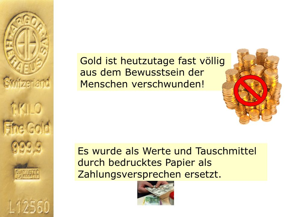 Gold ist heutzutage fast völlig aus dem Bewusstsein der Menschen verschwunden!