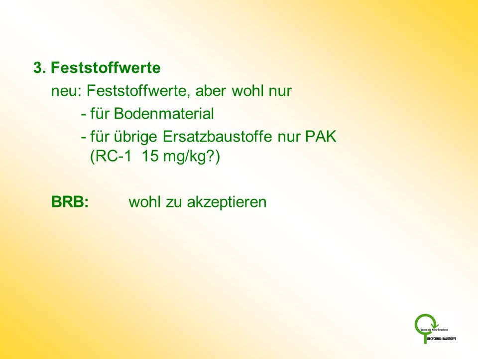 3. Feststoffwerte neu: Feststoffwerte, aber wohl nur. - für Bodenmaterial. - für übrige Ersatzbaustoffe nur PAK (RC-1 15 mg/kg )