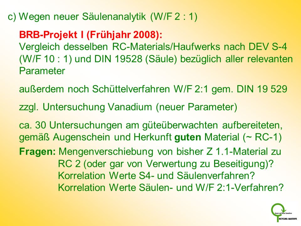 c) Wegen neuer Säulenanalytik (W/F 2 : 1)