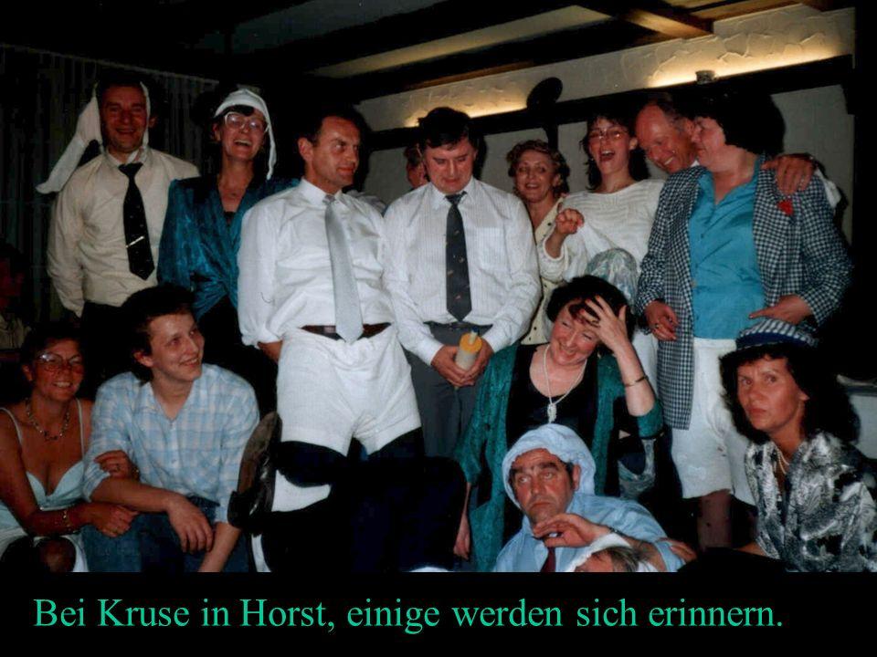 Bei Kruse in Horst, einige werden sich erinnern.