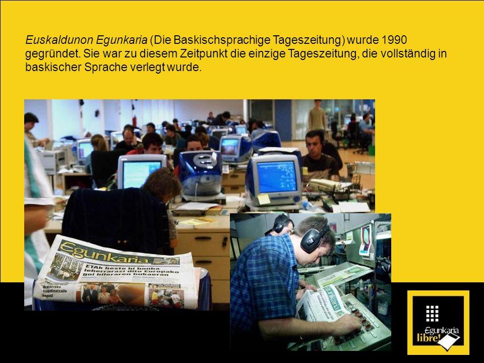 Euskaldunon Egunkaria (Die Baskischsprachige Tageszeitung) wurde 1990 gegründet.