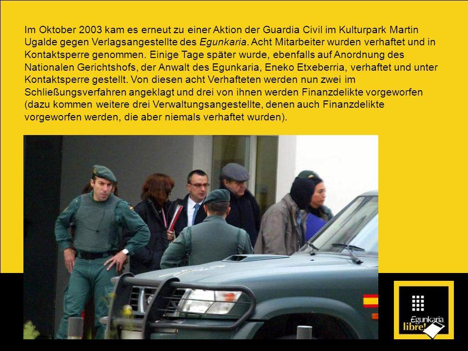 Im Oktober 2003 kam es erneut zu einer Aktion der Guardia Civil im Kulturpark Martin Ugalde gegen Verlagsangestellte des Egunkaria.