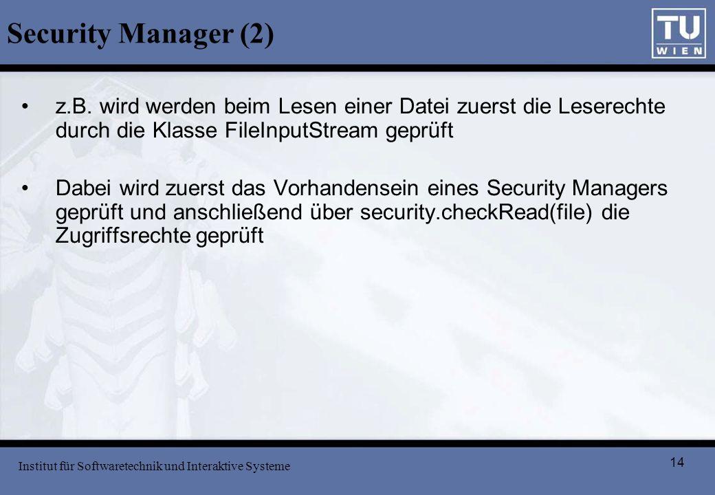 Security Manager (2) z.B. wird werden beim Lesen einer Datei zuerst die Leserechte durch die Klasse FileInputStream geprüft.