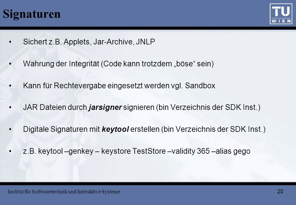 Signaturen Sichert z.B. Applets, Jar-Archive, JNLP