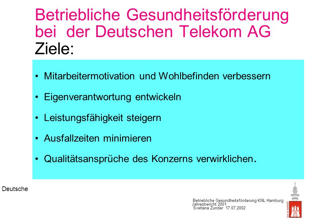 Betriebliche Gesundheitsförderung bei der Deutschen Telekom AG Ziele: