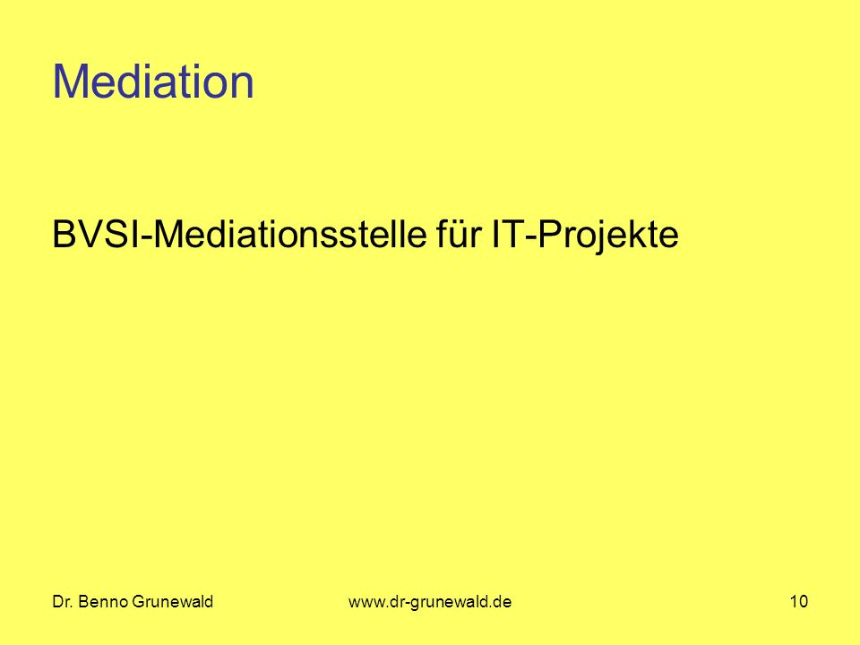 Mediation BVSI-Mediationsstelle für IT-Projekte Dr. Benno Grunewald