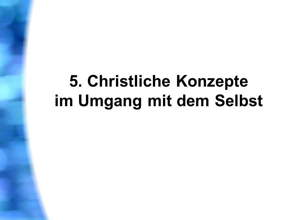 5. Christliche Konzepte im Umgang mit dem Selbst