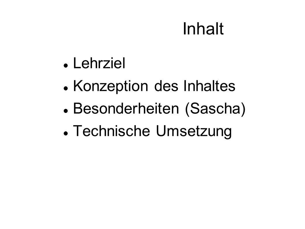 Inhalt Lehrziel Konzeption des Inhaltes Besonderheiten (Sascha)