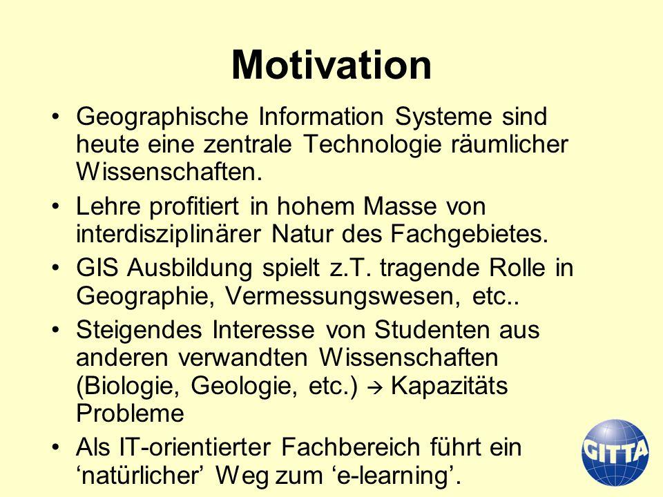 Motivation Geographische Information Systeme sind heute eine zentrale Technologie räumlicher Wissenschaften.