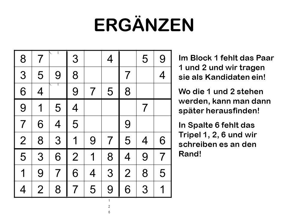ERGÄNZEN8. 7. 3. 4. 5. 9. 6. 1. 2. Im Block 1 fehlt das Paar 1 und 2 und wir tragen sie als Kandidaten ein!