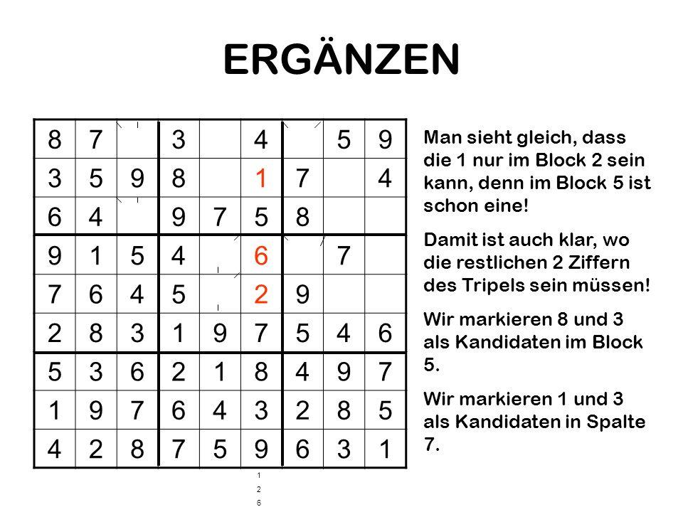 ERGÄNZEN 8. 7. 3. 4. 5. 9. 1. 6. 2. Man sieht gleich, dass die 1 nur im Block 2 sein kann, denn im Block 5 ist schon eine!