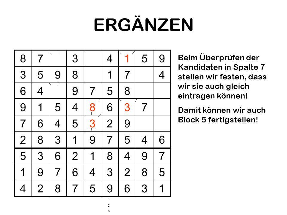 ERGÄNZEN8. 7. 3. 4. 1. 5. 9. 6. 2. Beim Überprüfen der Kandidaten in Spalte 7 stellen wir festen, dass wir sie auch gleich eintragen können!