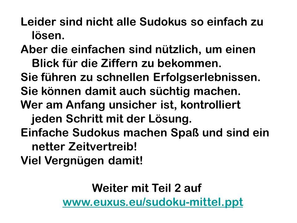 Weiter mit Teil 2 auf www.euxus.eu/sudoku-mittel.ppt