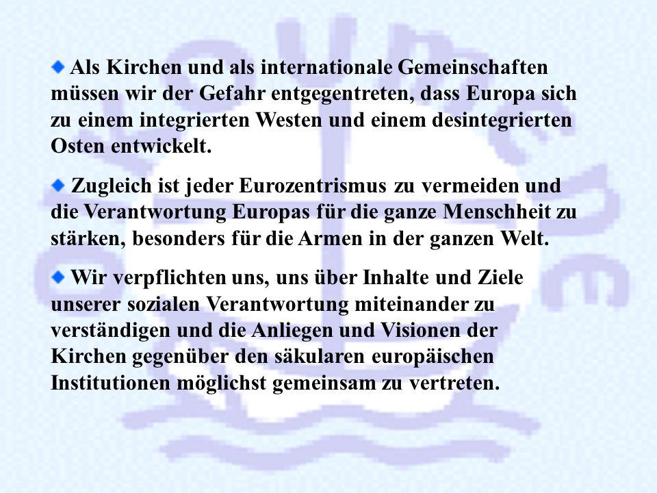 Als Kirchen und als internationale Gemeinschaften müssen wir der Gefahr entgegentreten, dass Europa sich zu einem integrierten Westen und einem desintegrierten Osten entwickelt.