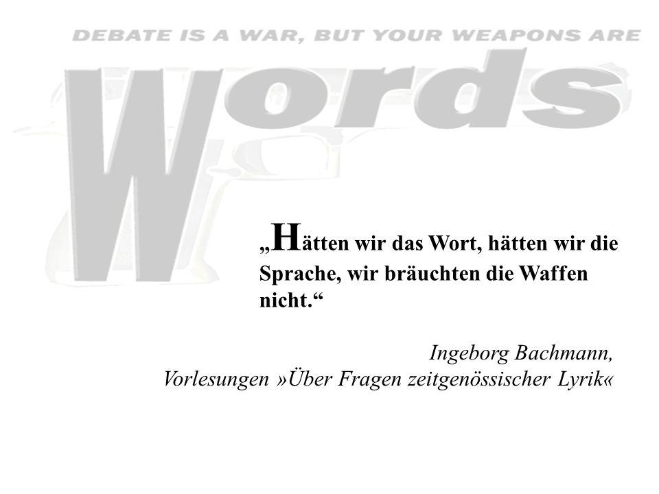 """""""Hätten wir das Wort, hätten wir die Sprache, wir bräuchten die Waffen nicht."""