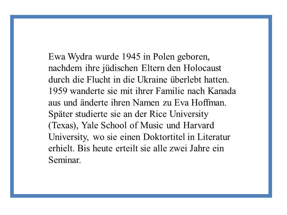Ewa Wydra wurde 1945 in Polen geboren, nachdem ihre jüdischen Eltern den Holocaust durch die Flucht in die Ukraine überlebt hatten.