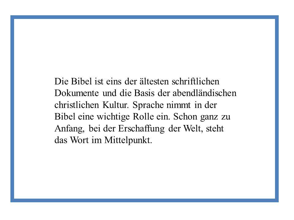 Die Bibel ist eins der ältesten schriftlichen Dokumente und die Basis der abendländischen christlichen Kultur.
