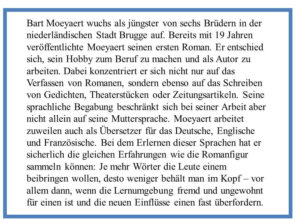 Bart Moeyaert wuchs als jüngster von sechs Brüdern in der niederländischen Stadt Brugge auf.