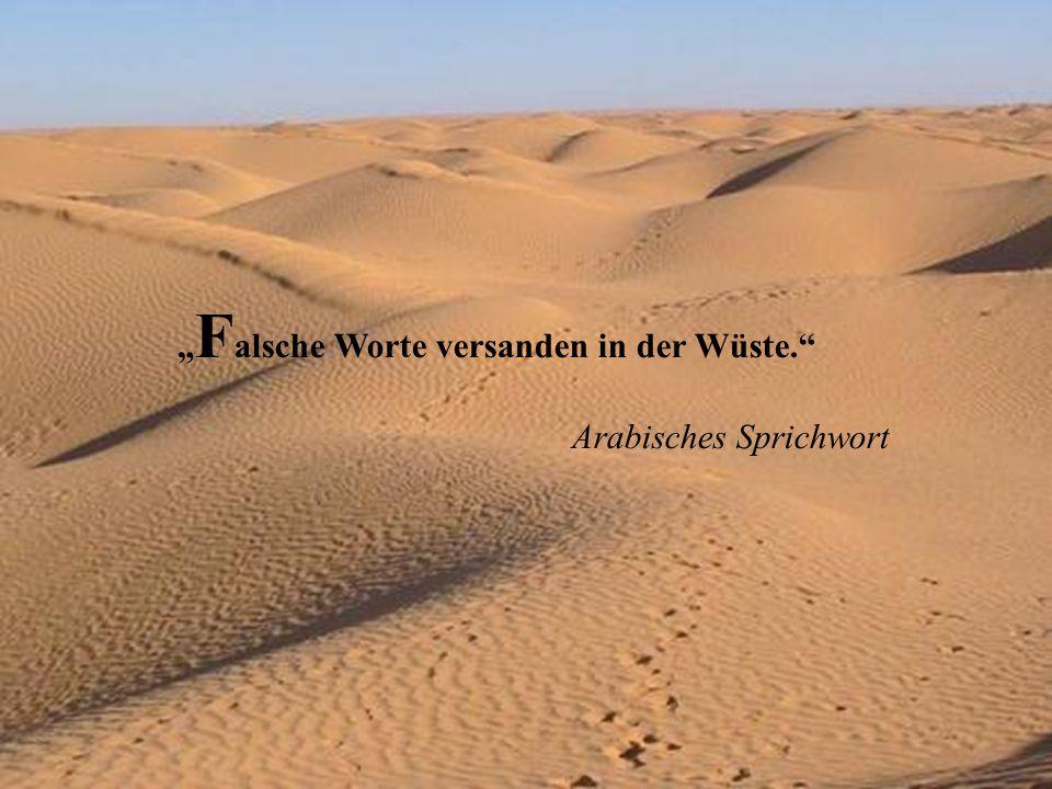 """""""Falsche Worte versanden in der Wüste."""