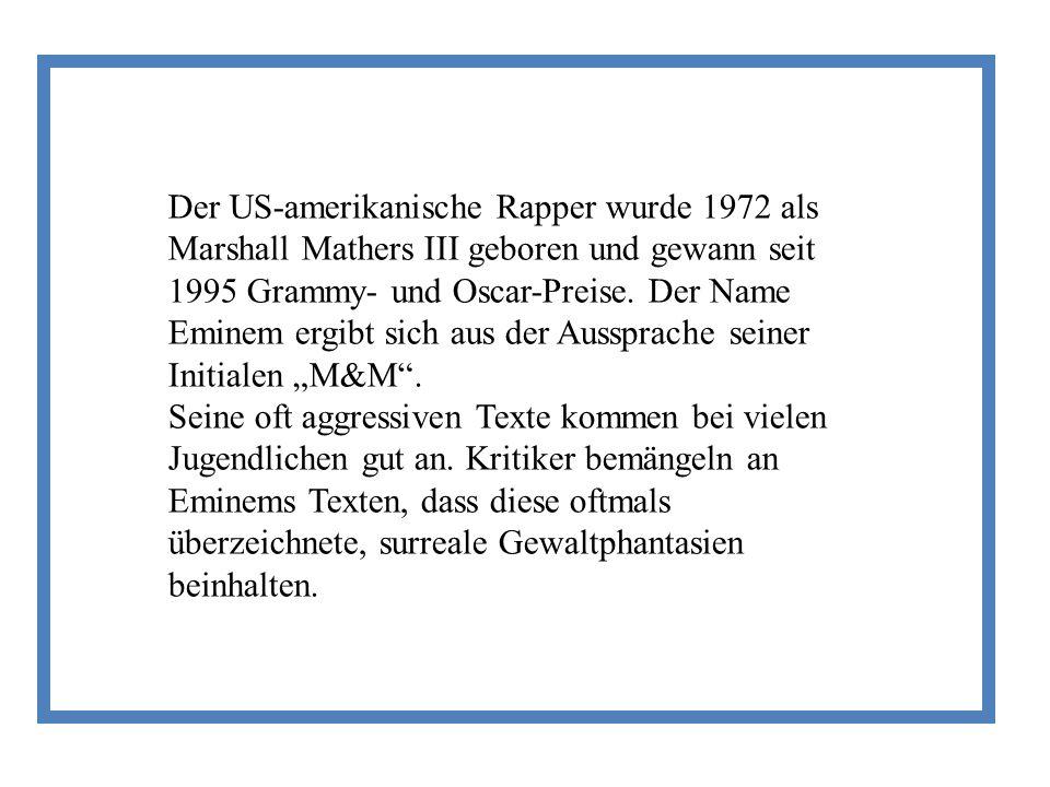 """Der US-amerikanische Rapper wurde 1972 als Marshall Mathers III geboren und gewann seit 1995 Grammy- und Oscar-Preise. Der Name Eminem ergibt sich aus der Aussprache seiner Initialen """"M&M ."""