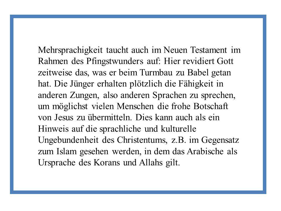 Mehrsprachigkeit taucht auch im Neuen Testament im Rahmen des Pfingstwunders auf: Hier revidiert Gott zeitweise das, was er beim Turmbau zu Babel getan hat.