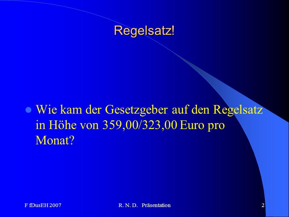 Regelsatz! Wie kam der Gesetzgeber auf den Regelsatz in Höhe von 359,00/323,00 Euro pro Monat F fDusEH 2007.