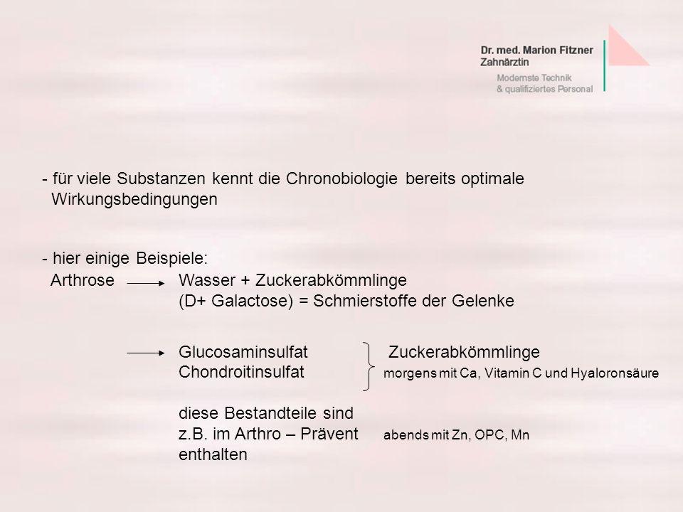 - für viele Substanzen kennt die Chronobiologie bereits optimale