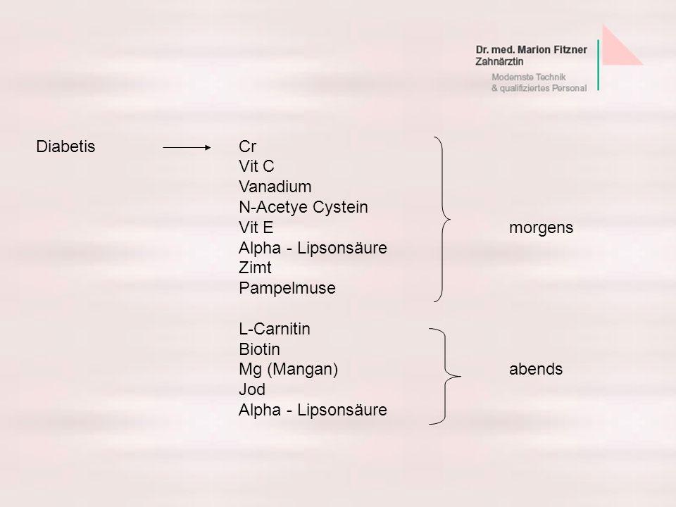 Diabetis CrVit C. Vanadium. N-Acetye Cystein. Vit E morgens. Alpha - Lipsonsäure. Zimt. Pampelmuse.