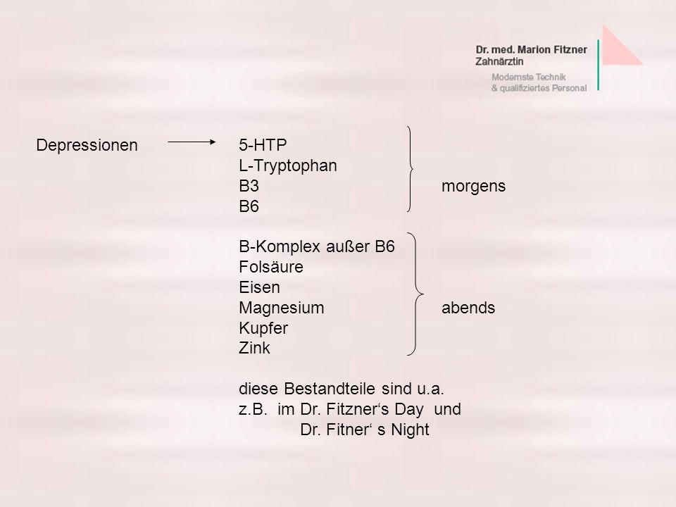 Depressionen 5-HTP L-Tryptophan. B3 morgens. B6. B-Komplex außer B6. Folsäure. Eisen.