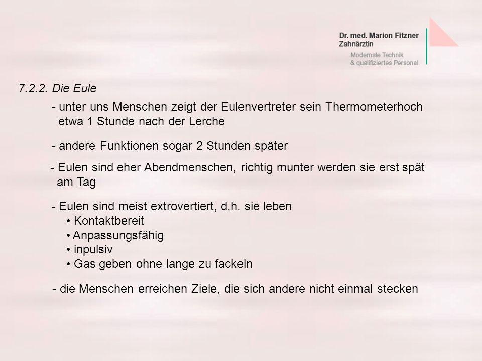 7.2.2. Die Eule - unter uns Menschen zeigt der Eulenvertreter sein Thermometerhoch. etwa 1 Stunde nach der Lerche.