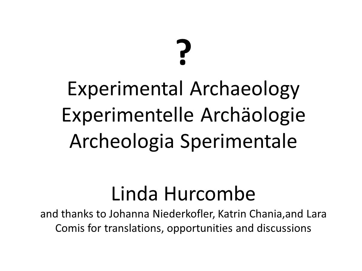 Experimental Archaeology Experimentelle Archäologie Archeologia Sperimentale Linda Hurcombe and thanks to Johanna Niederkofler, Katrin Chania,and Lara Comis for translations, opportunities and discussions