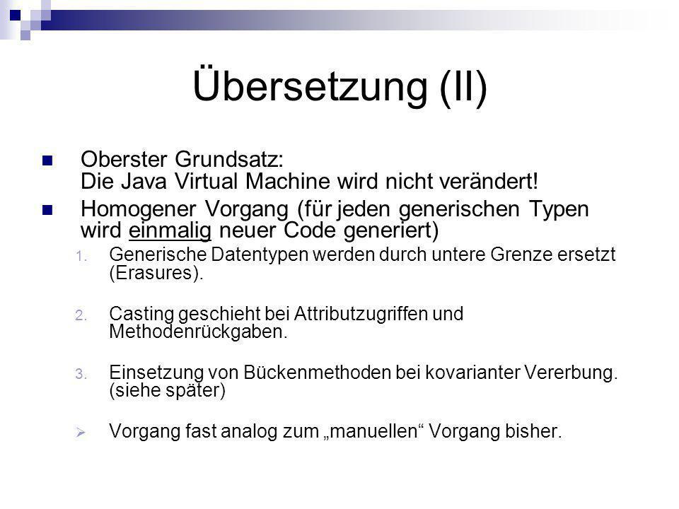Übersetzung (II) Oberster Grundsatz: Die Java Virtual Machine wird nicht verändert!