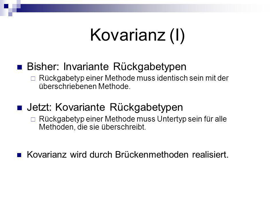 Kovarianz (I) Bisher: Invariante Rückgabetypen