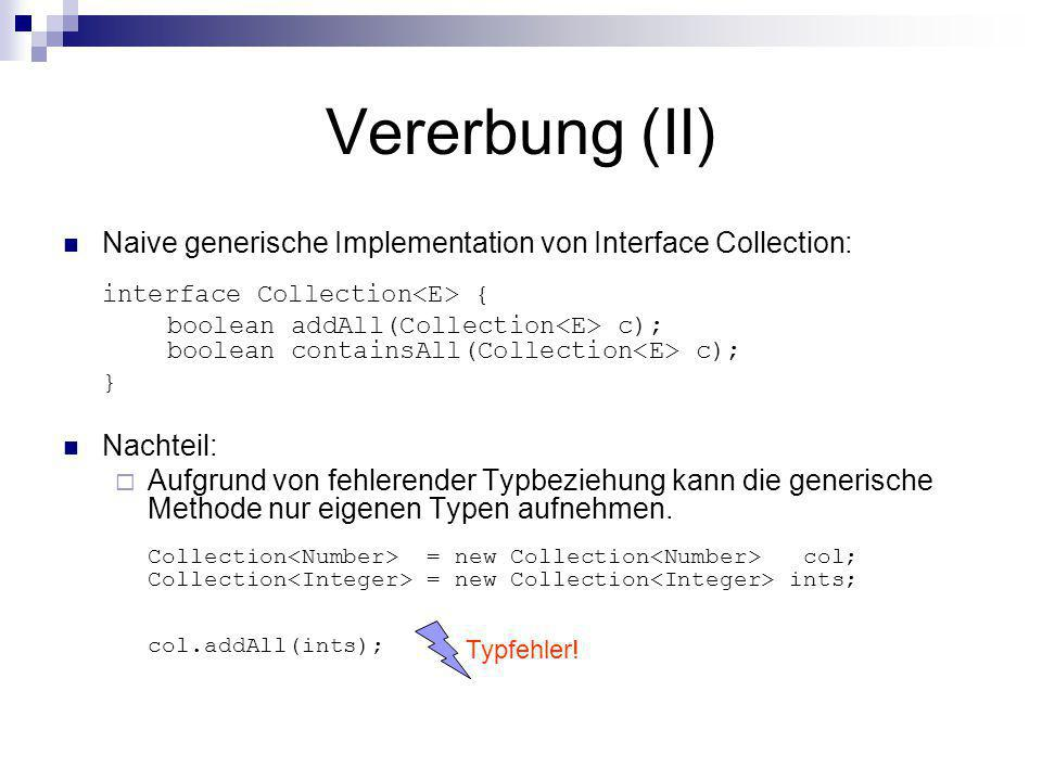 Vererbung (II) Naive generische Implementation von Interface Collection: interface Collection<E> {