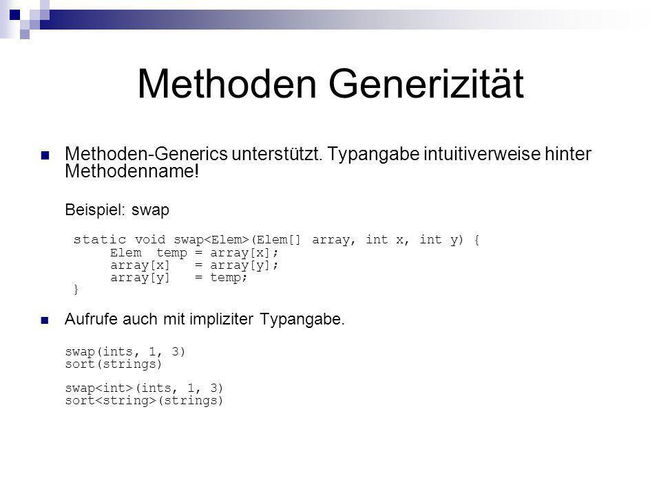 Methoden Generizität Methoden-Generics unterstützt. Typangabe intuitiverweise hinter Methodenname!