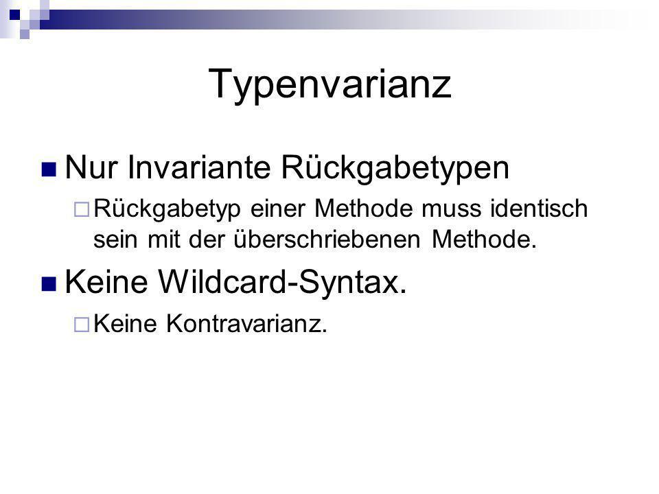 Typenvarianz Nur Invariante Rückgabetypen Keine Wildcard-Syntax.