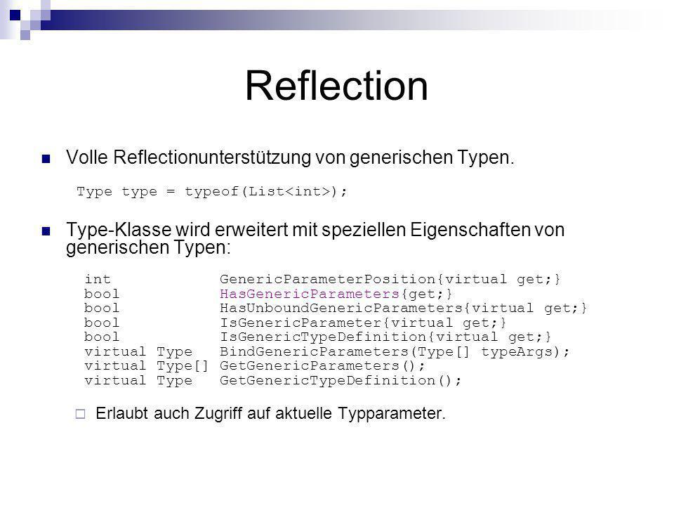 Reflection Volle Reflectionunterstützung von generischen Typen. Type type = typeof(List<int>);