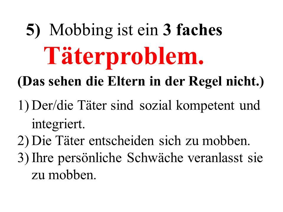 5) Mobbing ist ein 3 faches Täterproblem.