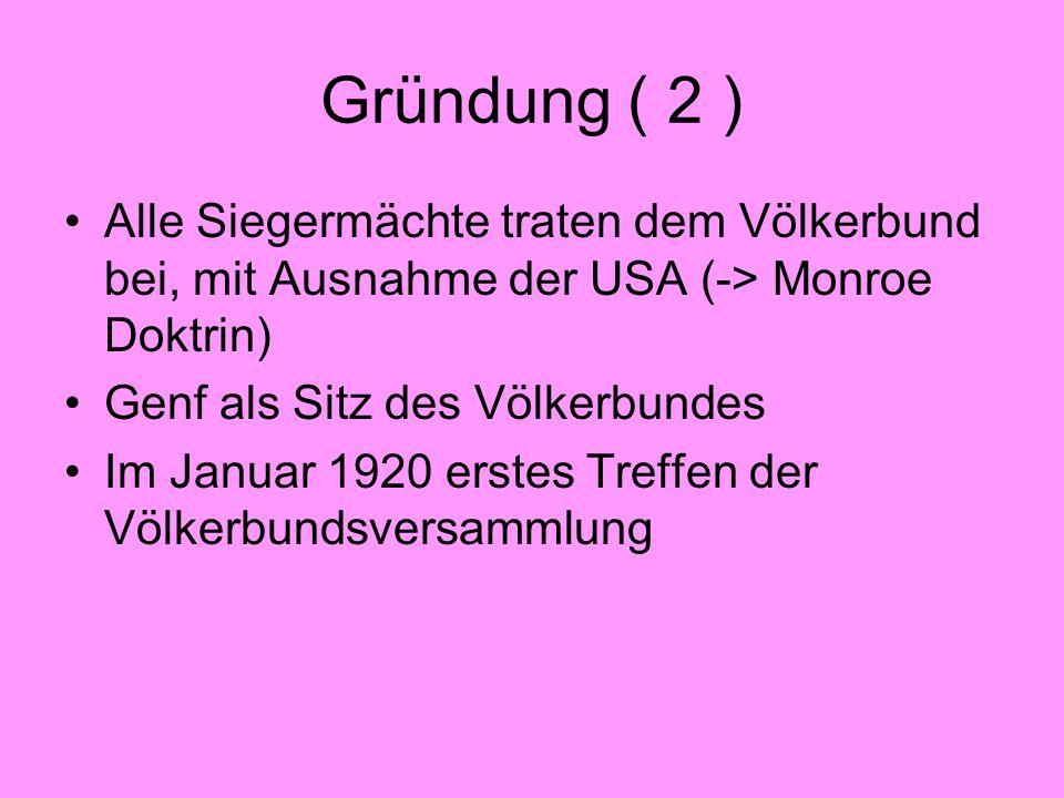 Gründung ( 2 )Alle Siegermächte traten dem Völkerbund bei, mit Ausnahme der USA (-> Monroe Doktrin)