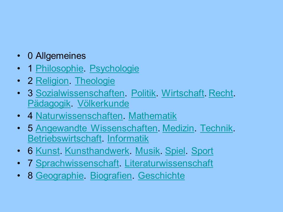 0 Allgemeines 1 Philosophie. Psychologie. 2 Religion. Theologie. 3 Sozialwissenschaften. Politik. Wirtschaft. Recht. Pädagogik. Völkerkunde.