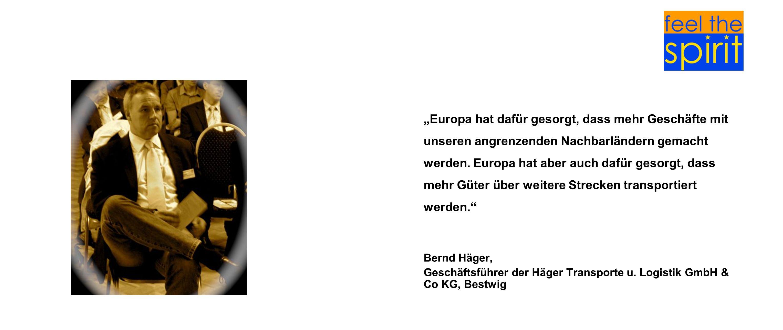 """""""Europa hat dafür gesorgt, dass mehr Geschäfte mit unseren angrenzenden Nachbarländern gemacht werden. Europa hat aber auch dafür gesorgt, dass mehr Güter über weitere Strecken transportiert werden."""