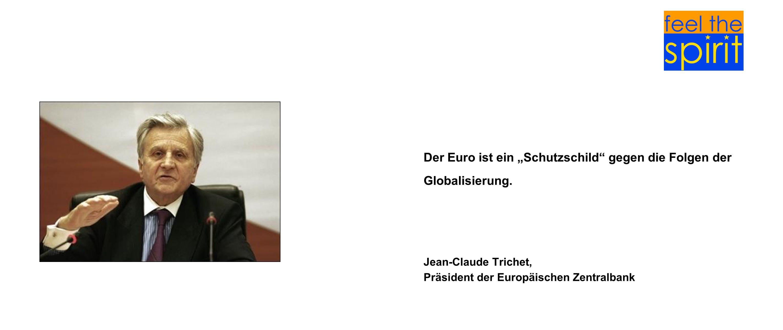 """Der Euro ist ein """"Schutzschild gegen die Folgen der Globalisierung."""